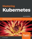 Image for Mastering Kubernetes : Master the art of container management by using the power of Kubernetes, 2nd Edition
