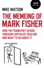 Image for The memeing of Mark Fisher  : how the Frankfurt School foresaw capitalist realism and what to do about it