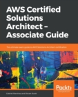 Image for AWS Certified Solutions Architect - Associate Guide : The ultimate exam guide to AWS Solutions Architect certification