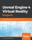 Image for Unreal Engine 4 virtual reality projects  : build immersive, real-world VR applications using UE4, C++, and Unreal Blueprints