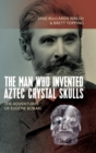 Image for The man who invented Aztec crystal skulls  : the adventures of Eugáene Boban