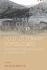 Image for Post-Ottoman topologies  : the presence of the past in the era of the nation-state
