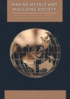 Image for Making metals and moulding society  : a global perspective on the emergence of Bronze Age social complexity