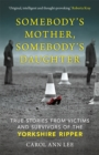Image for Somebody's mother, somebody's daughter  : true stories from victims and survivors of the Yorkshire Ripper