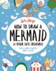 Image for How to draw a mermaid & other cute creatures