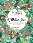 Image for A Million Sloths : Super-Cute Creatures to Colour