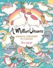 Image for A Million Unicorns : Magical Creatures to Colour