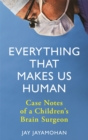 Image for Everything that makes us human  : case notes of a children's brain surgeon