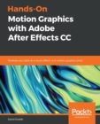 Image for Hands-On Motion Graphics with Adobe After Effects CC : Develop your skills as a visual effects and motion graphics artist