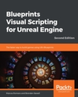 Image for Blueprints Visual Scripting for Unreal Engine: The faster way to build games using UE4 Blueprints, 2nd Edition