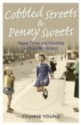 Image for Cobbled streets & penny sweets  : happy times and hardship in post-war Britain