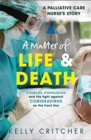 Image for A matter of life & death  : courage, compassion and the fight against coronavirus on the front line
