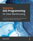 Image for Mastering SAS programming for data warehousing  : an advanced programming guide to designing and managing data warehouses using SAS