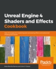 Image for Unreal Engine 4 Shaders and Effects Cookbook: Over 70 Recipes for Mastering Post-processing Effects and Advanced Shading Techniques