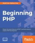 Image for Beginning PHP: Master the latest features of PHP 7 and fully embrace modern PHP development