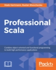 Image for Professional Scala: Combine object-oriented and functional programming to build high-performance applications