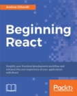 Image for Beginning React: simplify your frontend development workflow and enhance the user experience of your applications with React