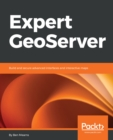 Image for Expert GeoServer: Build and secure advanced interfaces and interactive maps