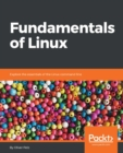 Image for Fundamentals of Linux: Explore the essentials of the Linux command line