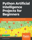 Image for Python Artificial Intelligence Projects for Beginners: Get up and running with Artificial Intelligence using 8 smart and exciting AI applications