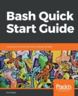 Image for Bash Quick Start Guide : Get up and running with shell scripting with Bash
