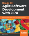 Image for Hands-on Agile software development with JIRA: design and manage software projects using the Agile methodology