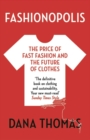 Image for Fashionopolis  : the price of fast fashion and the future of clothes