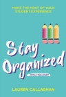 Image for Stay organized while you study  : make the most of your student experience
