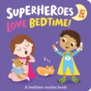 Image for Superheroes love bedtime!  : a bedtime routine book