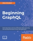Image for Beginning GraphQL: fetch data faster and more efficiently whilst improving the overall performance of your web application