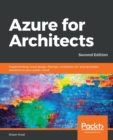 Image for Azure for Architects : Implementing cloud design, DevOps, containers, IoT, and serverless solutions on your public cloud, 2nd Edition