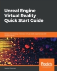 Image for Unreal Engine Virtual Reality Quick Start Guide : Design and Develop immersive virtual reality experiences with Unreal Engine 4