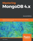 Image for Mastering MongoDB 4.x : Expert techniques to run high-volume and fault-tolerant database solutions using MongoDB 4.x, 2nd Edition