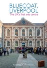 Image for Bluecoat, Liverpool  : the UK's first arts centre