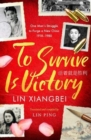 Image for To survive is victory  : one man's struggle to forge a new China 1918-1980