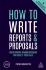 Image for How to write reports and proposals  : create attention-grabbing documents that achieve your goals