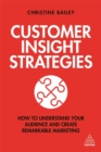 Image for Customer Insight Strategies : How to Understand Your Audience and Create Remarkable Marketing