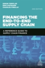 Image for Financing the end to end supply chain  : a reference guide on supply chain finance