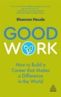 Image for Good work  : how to build a career that makes a difference in the world