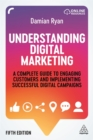 Image for Understanding digital marketing  : a complete guide to engaging customers and implementing successful digital campaigns