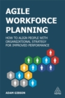 Image for Agile workforce planning  : how to align people with organizational strategy for improved performance
