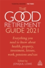 Image for The good retirement guide 2021  : everything you need to know about health, property, investment, leisure, work, pensions and tax