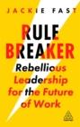 Image for Rule breaker  : rebellious leadership for the future of work