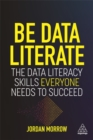 Image for Be data literate  : the data literacy skills everyone needs to succeed