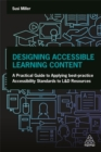 Image for Designing accessible learning content  : a practical guide to applying best-practice accessibility standards to L&D resources