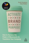Image for Activate brand purpose  : how to harness the power of movements to transform your company