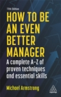 Image for How to be an even better manager  : a complete A-Z of proven techniques and essential skills
