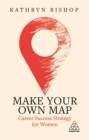 Image for Make your own map  : career success strategy for women