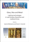 Image for Glass, wax and metal  : lighting technologies in Late Antique, Byzantine and medieval times
