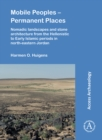 Image for Mobile peoples - permanent places  : nomadic landscapes and stone architecture from the Hellenistic to early Islamic periods in north-eastern Jordan